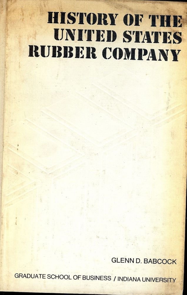 HISTORY OF THE UNITED STATES RUBBER COMPANY: A CASE STUDY IN. Glenn D. BABCOCK.