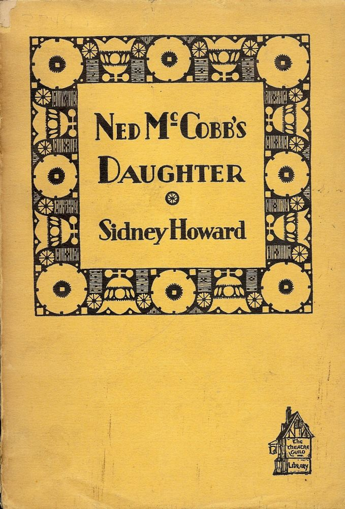 NED MCCOBB'S DAUGHTER: A COMEDY. Sidney HOWARD.