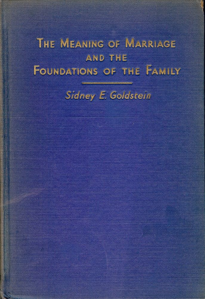MEANING OF MARRIAGE AND FOUNDATIONS OF THE FAMILY. Sidney E. GOLDSTEIN.