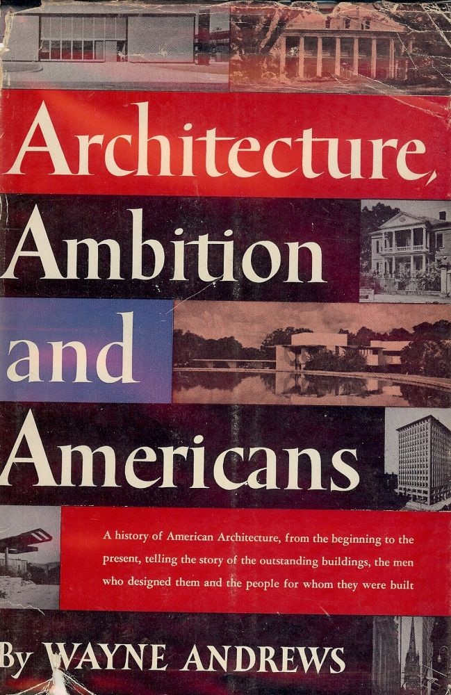 ARCHITECTURE, AMBITION AND AMERICANS. Wayne ANDREWS.