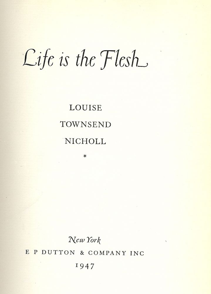 LIFE IS THE FLESH. Louise Townsend NICHOLL.