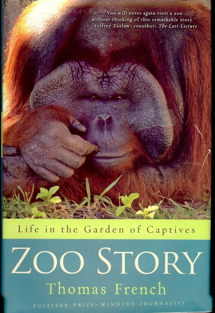 ZOO STORY: LIFE IN THE GARDEN OF CAPTIVES. Thomas FRENCH.