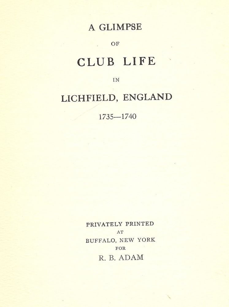 A GLIMPSE OF CLUB LIFE IN LICHFIELD, ENGLAND 1735-1740. R. B. ADAM.
