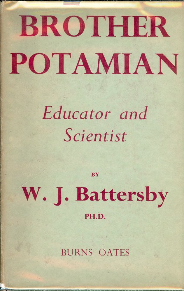 BROTHER POTAMIAN: EDUCATOR AND SCIENTIST. W. J. BATTERSBY.