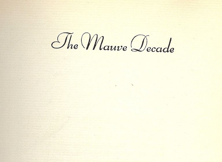THE MAUVE DECADE: AMERICAN LIFE AT THE END OF THE NINETEENTH CENTURY. Thomas BEER.
