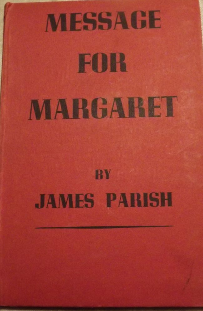 MESSAGE FOR MARGARET: A PLAY IN THREE ACTS. James PARISH.