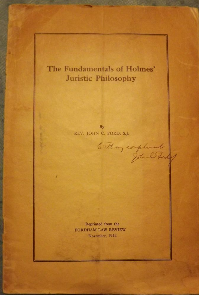 THE FUNDAMENTALS OF HOLMES' JURISTIC PHILOSOPHY. Rev. John C. FORD.