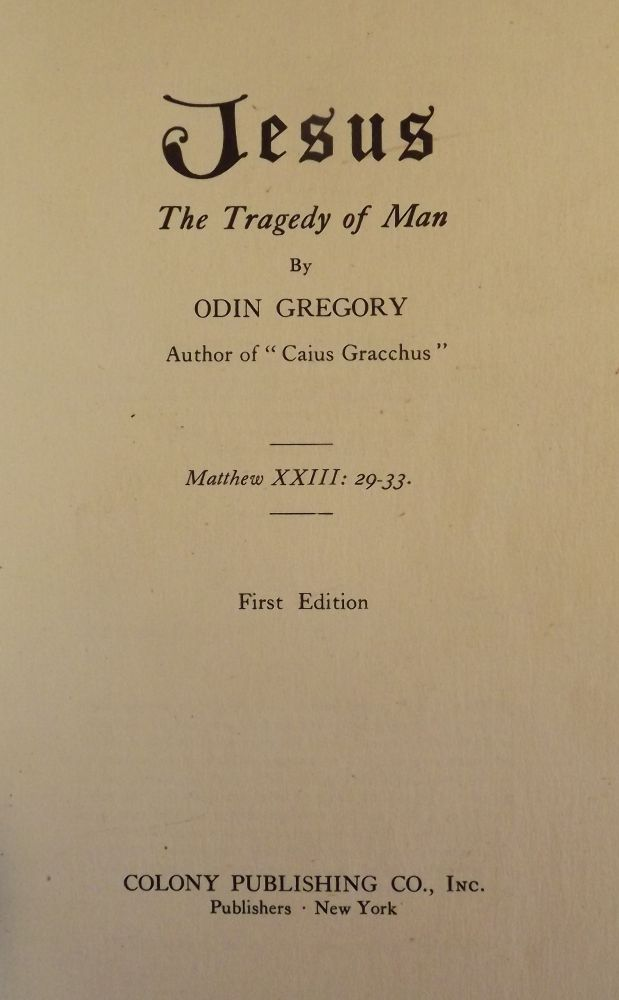 JESUS: THE TRAGEDY OF MAN. Odin GREGORY.