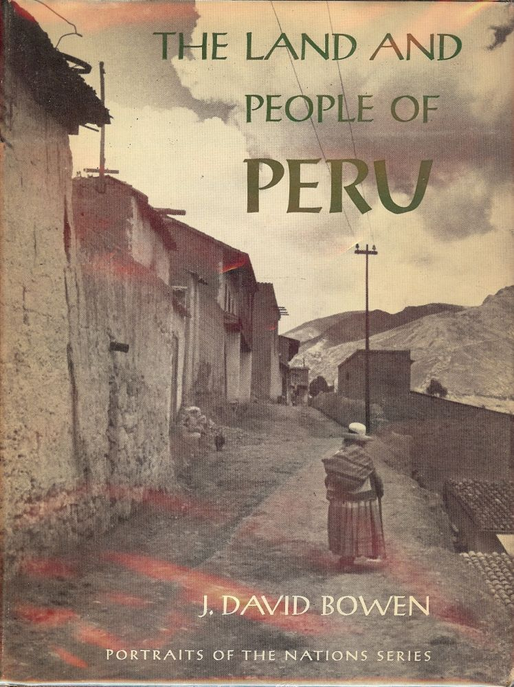 THE LAND AND PEOPLE OF PERU: PORTRAITS OF THE NATIONS SERIES. J. David BOWEN.