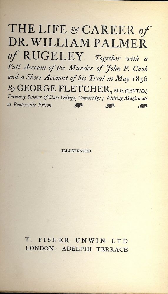 THE LIFE AND CAREER OF DR. WILLIAM PALMER OF RUGELEY. George FLETCHER.