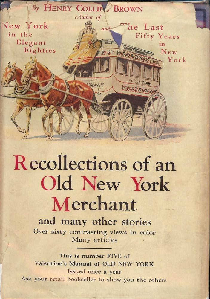 VALENTINE MANUAL OLD NEW YORK #5 RECOLLECTIONS OLD NEW YORK MERCHANT. Henry Collins BROWN.