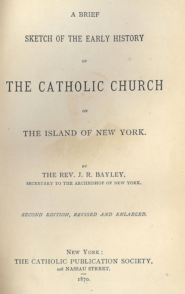 BRIEF SKETCH OF THE EARLY HISTORY OF THE CATHOLIC CHURCH NEW YORK. J. R. BAYLEY.