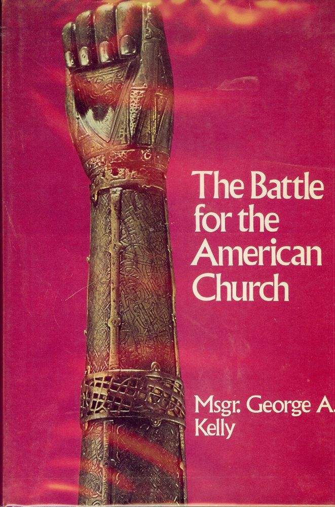 THE BATTLE FOR THE AMERICAN CHURCH. George A. KELLY.