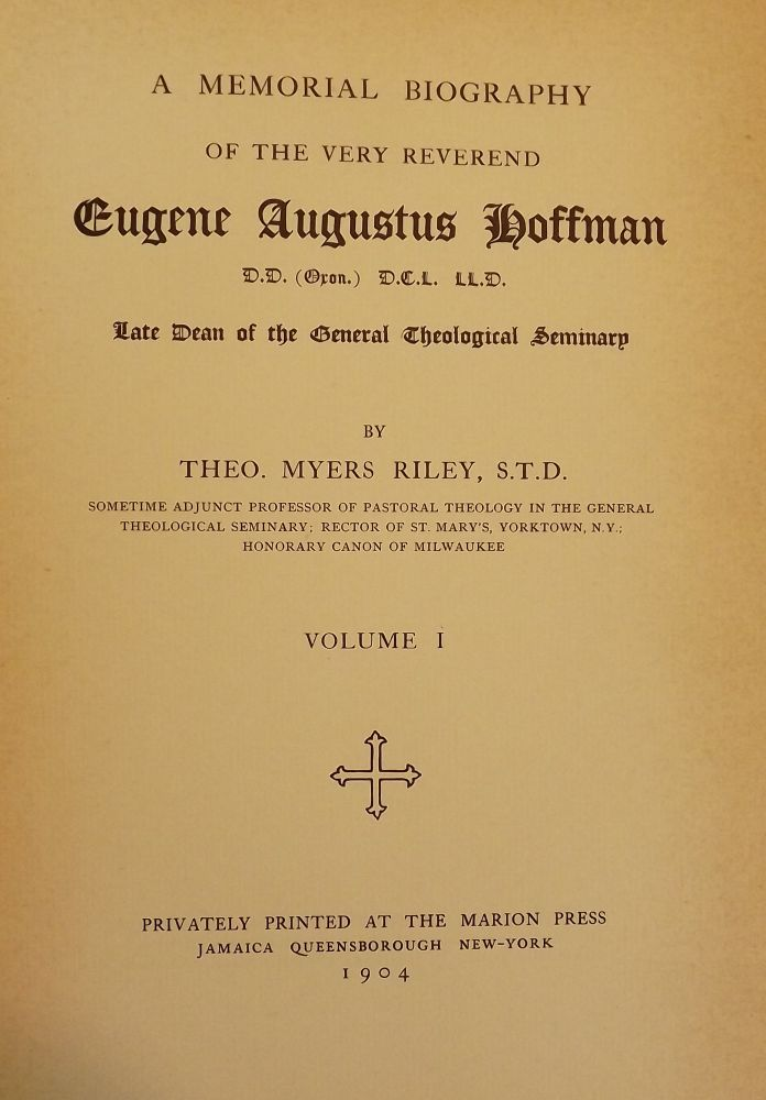 A MEMORIAL BIOGRAPHY OF THE VERY REVEREND EUGENE AUGUSTUS HOFFMAN. Theodore Myers RILEY.