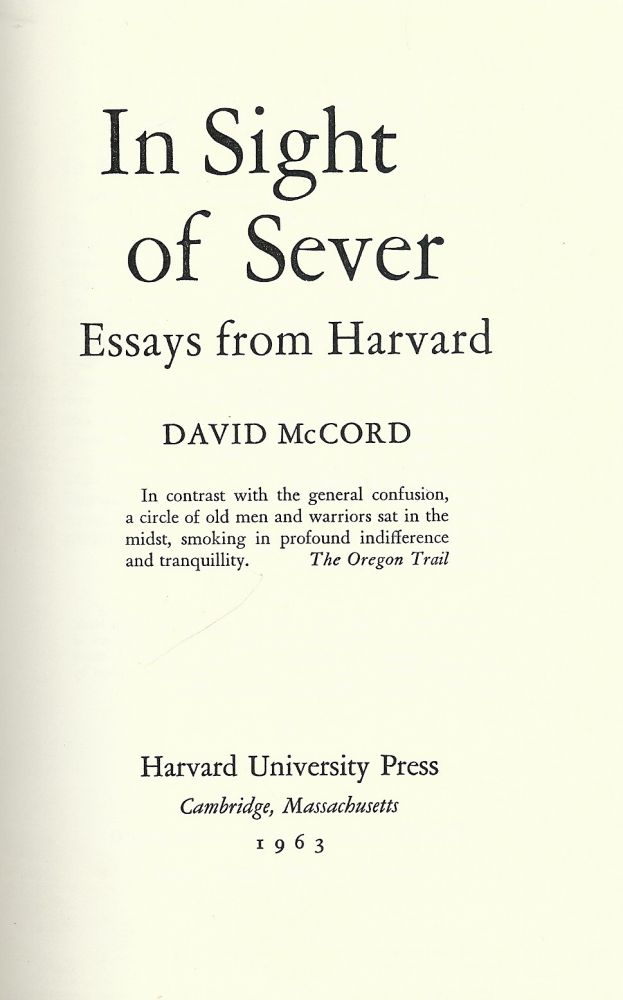 IN SIGHT OF SEVER: ESSAYS FROM HARVARD. David McCORD.
