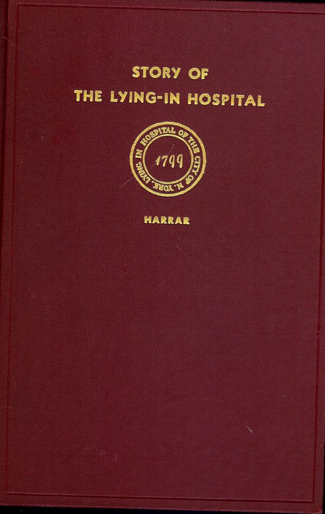 THE STORY OF THE LYING-IN HOSPITAL OF THE CITY OF NEW YORK. James A. HARRAR.