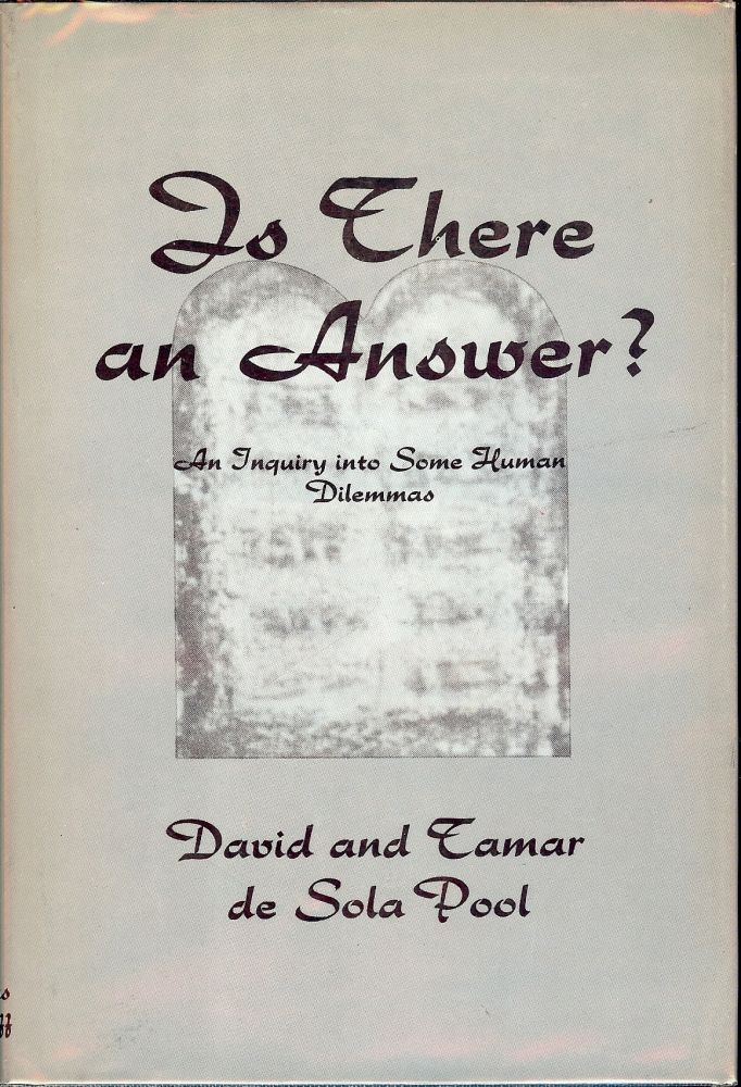 IS THERE AN ANSWER? AN INQUIRY INTO SOME HUMAN DILEMMAS. David de SOLA POOL.