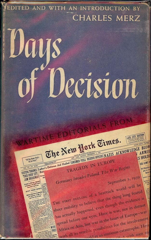 DAYS OF DECISION: WARTIME EDITORIALS FROM THE NEW YORK TIMES. Charles MERZ.