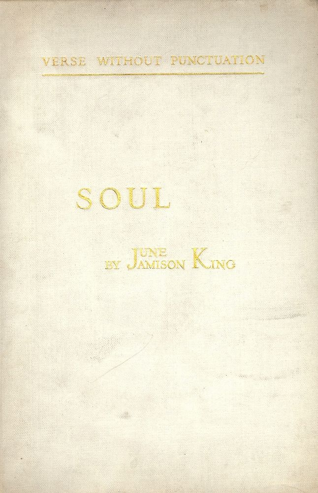 SOUL: VERSE WITHOUT PUNCTUATION. June Jamison KING.