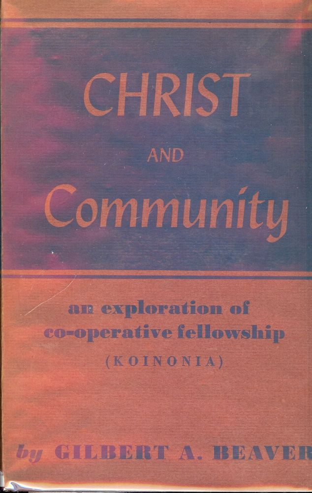 CHRIST AND COMMUNITY: AN EXPLORATION OF CO-OPERATIVE FELLOWSHIP. Gilbert A. BEAVER.