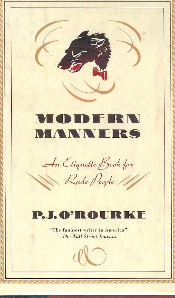 MODERN MANNERS: AN ETIQUETTE BOOK FOR RUDE PEOPLE. P. J. O'ROURKE.