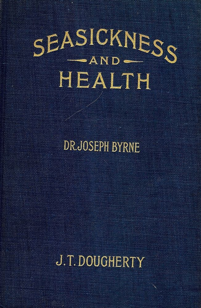 SEASICKNESS AND HEALTH: A MANUAL FOR TRAVELERS. Joseph BYRNE.