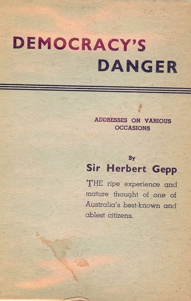 DEMOCRACY'S DANGER: ADDRESSES ON VARIOUS OCCASIONS. Sir Herbert GEPP.