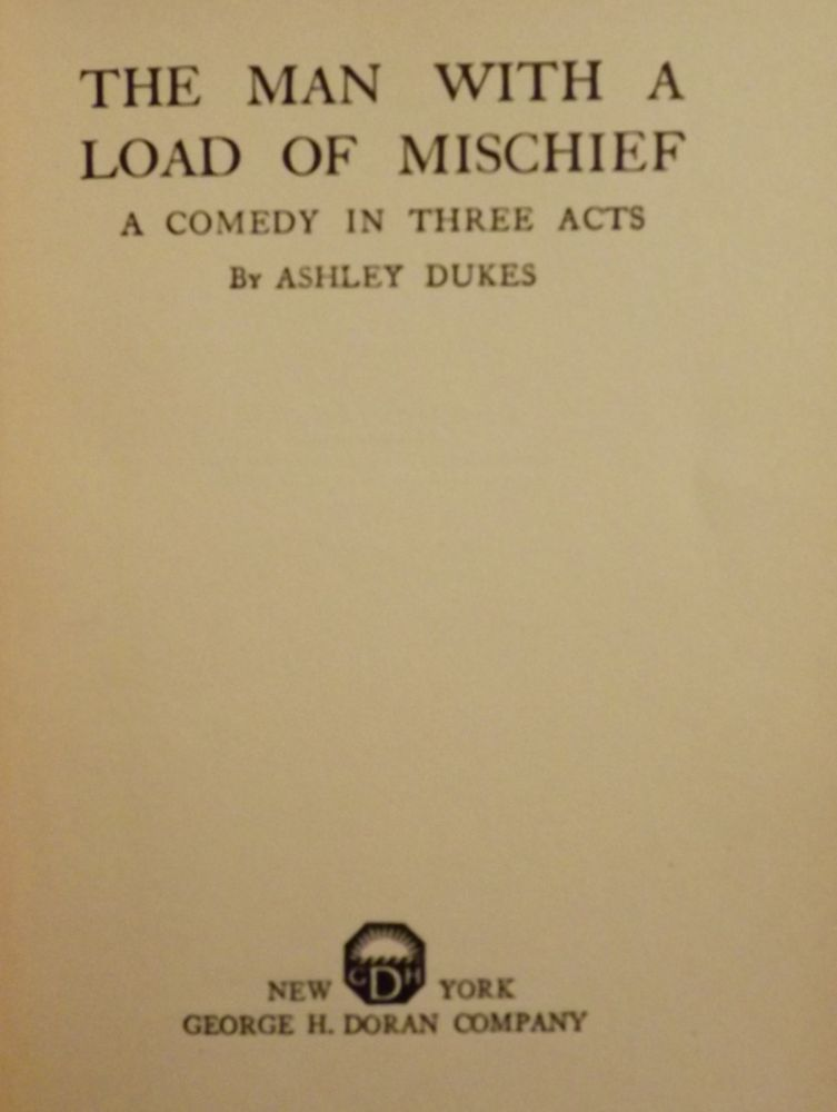THE MAN WITH A LOAD OF MISCHIEF: A COMEDY IN THREE ACTS. Ashley DUKES.