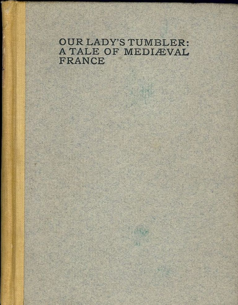 OUR LADY'S TUMBLER: A TALE OF MEDIAEVAL FRANCE. Isabel BUTLER.