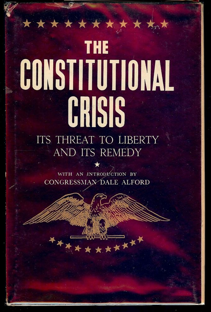 THE CONSTITUTIONAL CRISIS: ITS THREAT TO LIBERTY AND ITS REMEDY. Dale ALFORD.