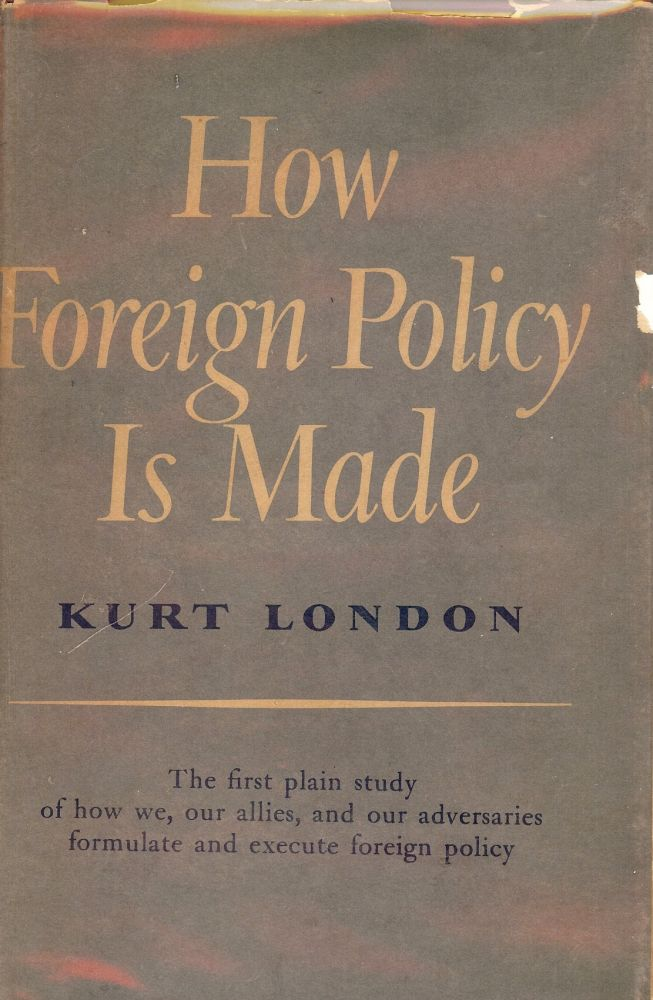 HOW FOREIGN POLICY IS MADE. Kurt LONDON.