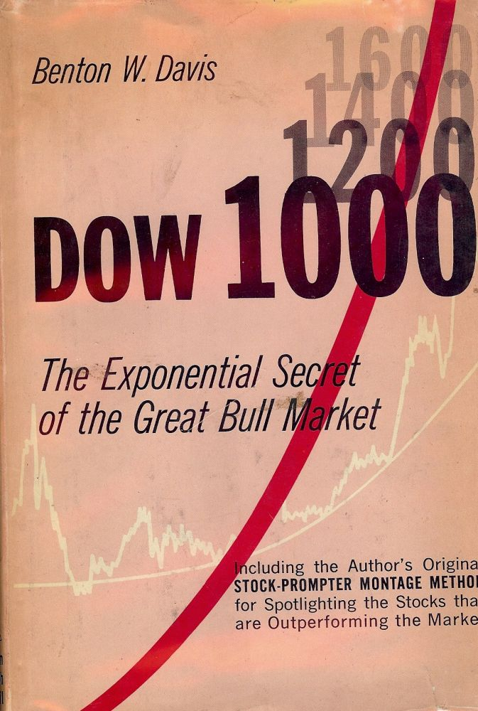 DOW 1000: THE EXPONENTIAL SECRET OF THE GREAT BULL MARKET. Benton W. DAVIS.
