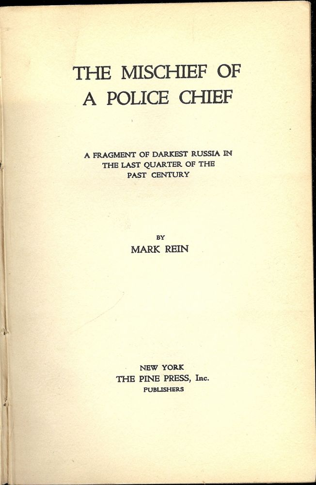 THE MISCHIEF OF A POLICE CHIEF: A FRAGMENT OF DARKEST RUSSIA IN THE. Mark REIN.