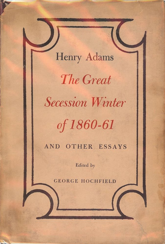 THE GREAT SECESSION: WINTER OF 1860-61 AND OTHER ESSAYS BY HENRY ADAMS. Henry ADAMS.