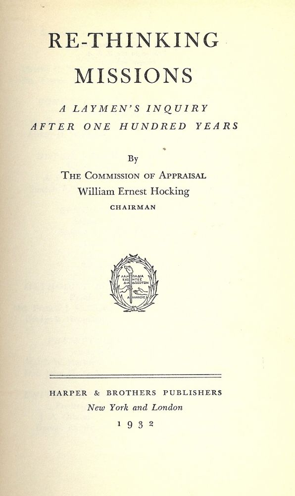 RE-THINKING MISSIONS: A LAYMENS' INQUIRY AFTER ONE HUNDRED YEARS. William Ernest HOCKING.