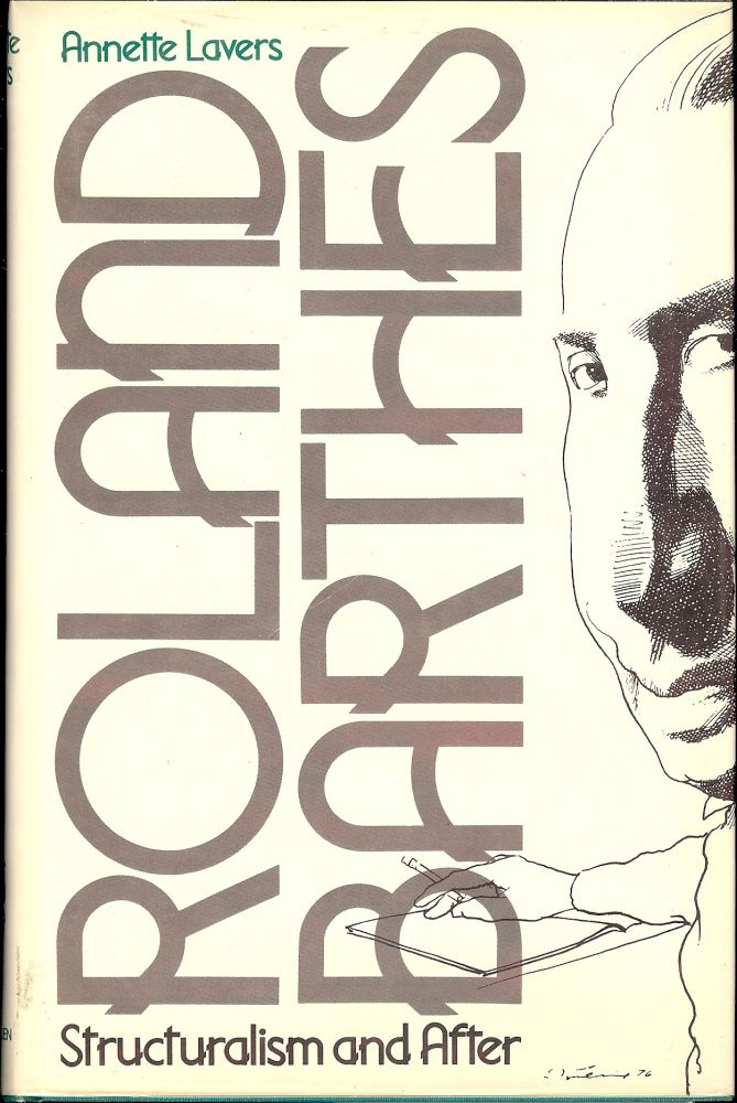 ROLAND BARTHES: STRUCTURALISM AND AFTER. Annette LAVERS.