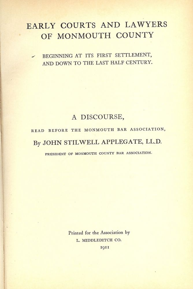 EARLY COURTS AND LAWYERS OF MONMOUTH COUNTY BEGINNING AT ITS FIRST. John Stilwell APPLEGATE.