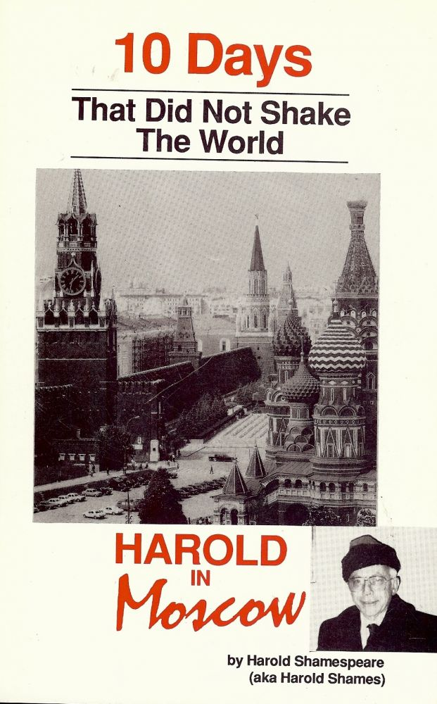 HAROLD IN MOSCOW: 10 DAYS THAT DID NOT SHAKE THE WORLD. Harold SHAMESPEARE.