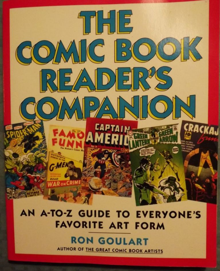 THE COMIC BOOK READER'S COMPANION: AN A-TO-Z GUIDE TO EVERYONE'S. Ron GOULART.