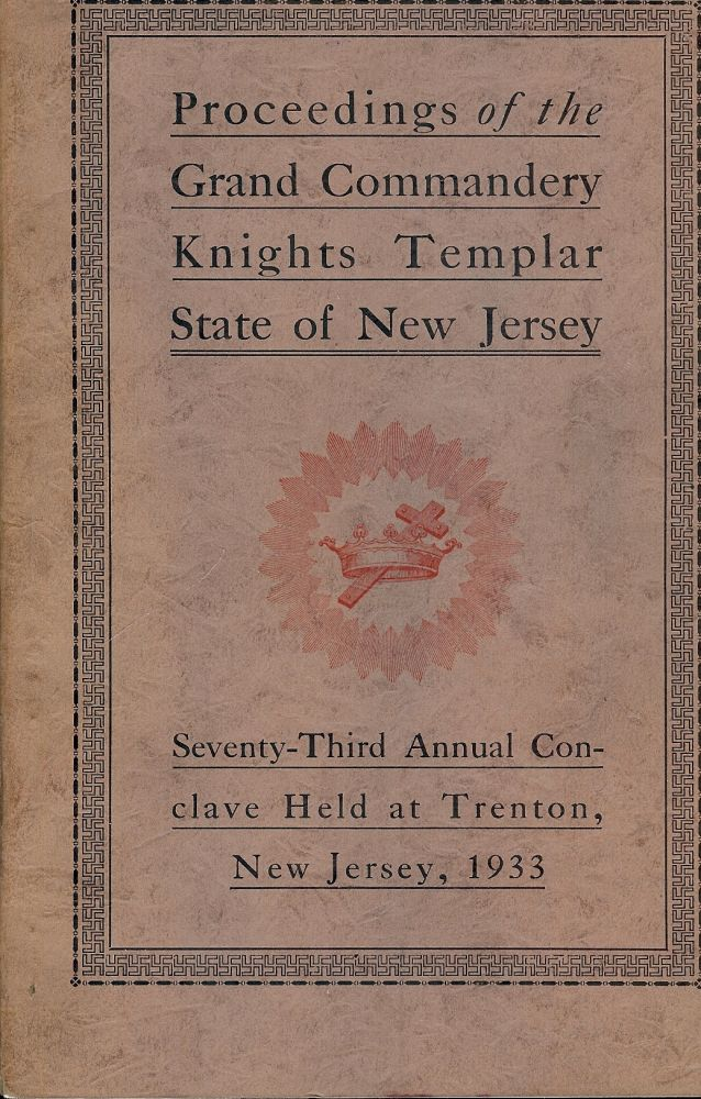 PROCEEDINGS GRAND COMMANDERY KNIGHTS TEMPLAR STATE NEW JERSEY 1933. Right Eminent Sir C. Byron LEAR.