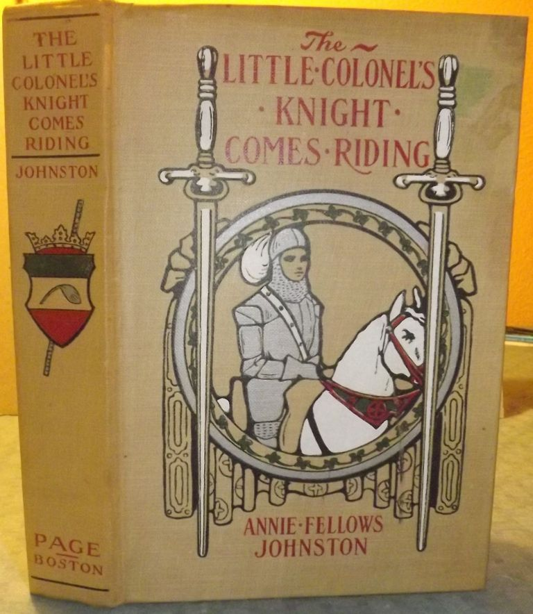 THE LITTLE COLONEL'S KNIGHT COMES RIDING. Annie Fellows JOHNSTON.