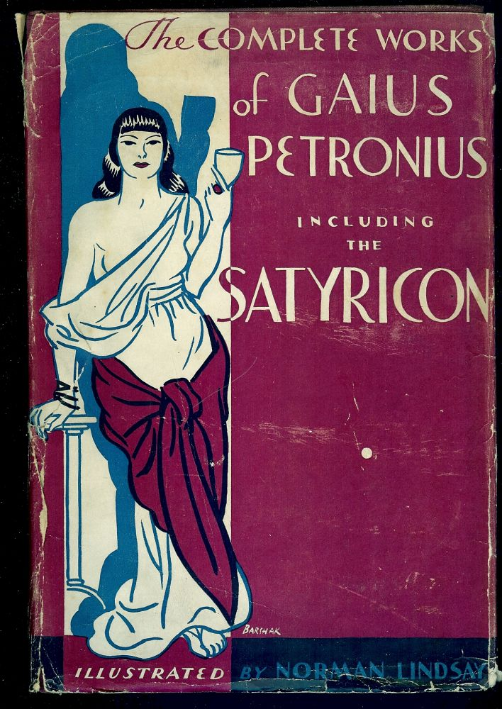 THE COMPLETE WORKS OF GAIUS PETRONIUS, INCLUDING THE SATYRICON. Translated by Jack Linday. Gaius PETRONIUS.