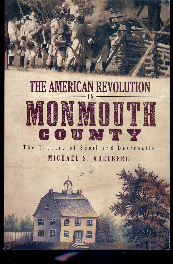 THE AMERICAN REVOLUTION IN MONMOUTH COUNTY: THE THEATRE OF SPOIL AND DESTRUCTION. Michael S. ADELBERG.