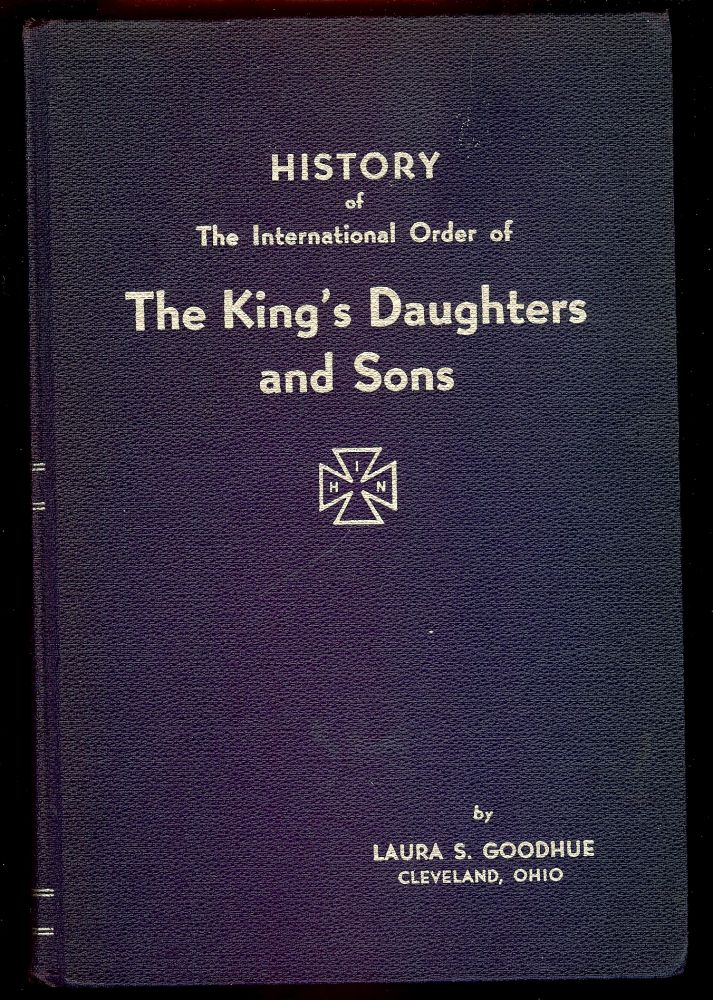 HISTORY OF THE INTERNATIONAL ORDER OF THE KING'S DAUGHTERS AND SONS. VOLUME II- PART 1: 1931-1946. Laura S. GOODHUE.
