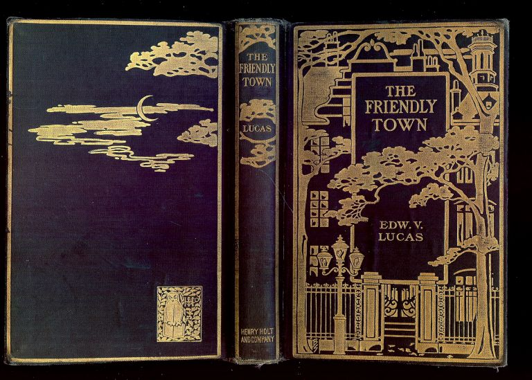 THE FRIENDLY TOWN: A LITTLE BOOK FOR THE URBANE. Edward V. LUCAS.