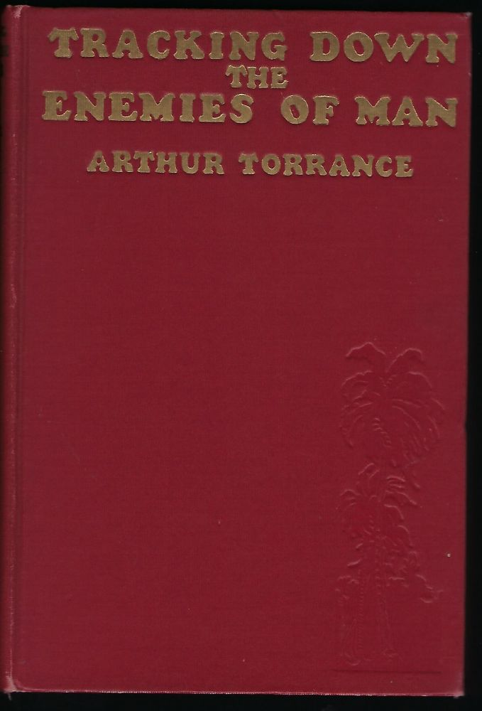 "TRACKING DOWN THE ENEMIES OF MAN: BEING THE ROMANCE OF A DOCTOR'S LIFE IN THE JUNGLES. With An Appreciation by ""Trader Horn."" Introduction by Morris Fishbein. Arthur TORRANCE."