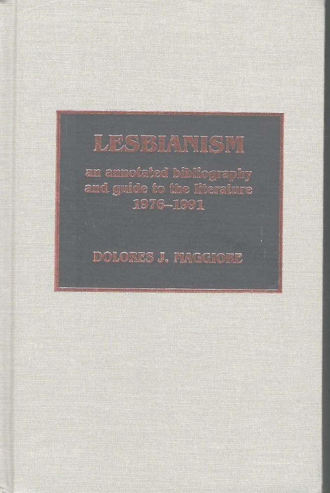 LESBIANISM: AN ANNOTATED BIBLIOGRAPHY AND GUIDE TO THE LITERATURE 1976-1991. Dolores J. MAGGIORE.