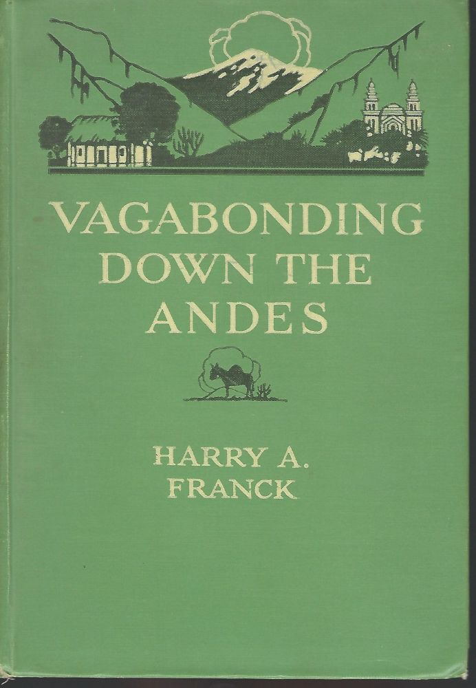 VAGABONDING DOWN THE ANDES. Harry A. FRANCK.