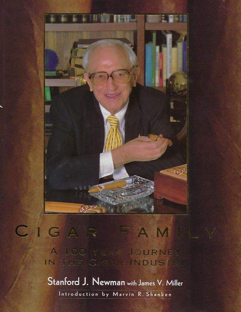 CIGAR FAMILY: A 100 YEAR JOURNEY IN THE CIGAR INDUSTRY. Stanford J. NEWMAN, With James V. Miller.