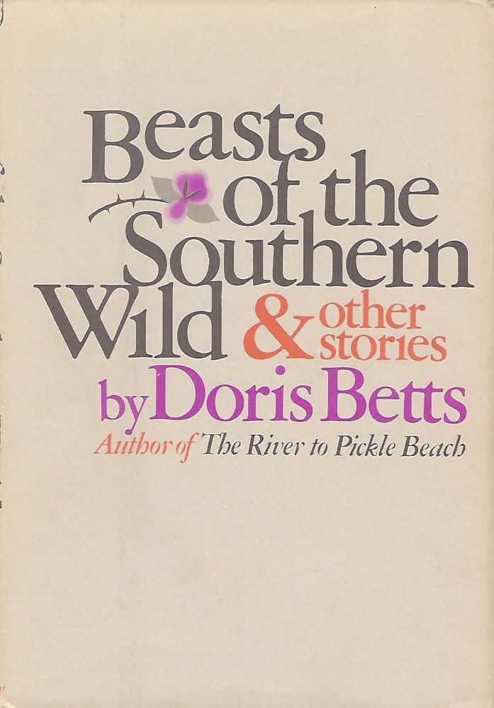 BEASTS OF THE SOUTHERN WILD AND OTHER STORIES. Doris BETTS.